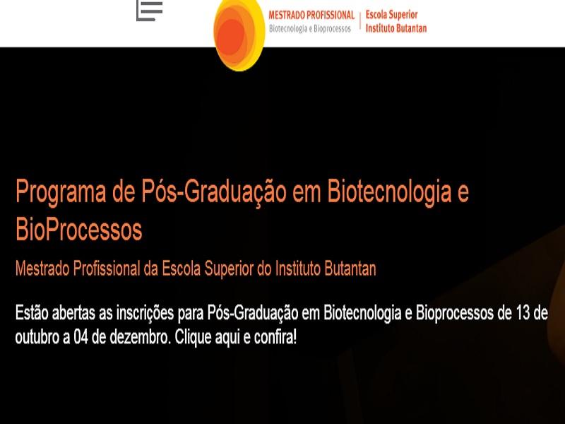 Edital de Abertura de inscrições para o Programa de Pós-Graduação em Biotecnologia e Bioprocessos Mestrado Profissional da Escola Superior do Instituto Butantan